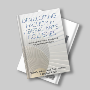 DEVELOPING FACULTY IN LIBERAL ARTS COLLEGES: ALIGNING INDIVIDUAL NEEDS AND ORGANIZATIONAL GOALS (THE AMERICAN CAMPUS)